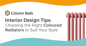 Interior Design Tips: Choosing the Right Coloured Radiators to Suit Your Style