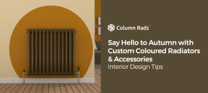 Say Hello to Autumn withCustom Coloured Radiators & Accessories