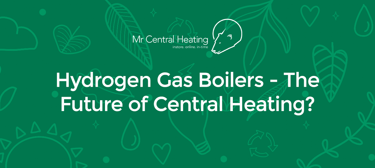 Hydrogen Gas Boilers - The Future ofCentral Heating?